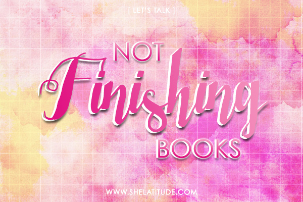 Let's-Talk-Not-Finishing-Books-She-Latitude-Book-Blog