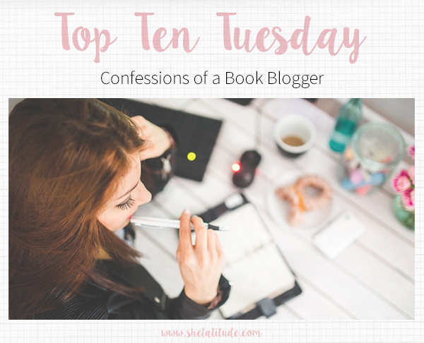 Top-Ten-Tuesday-Book-Blogger-Confessions-She-Latitude