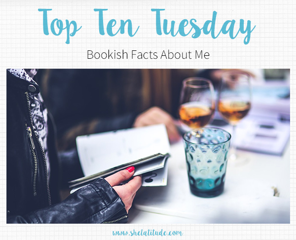 Top-Ten-Tuesday-Bookish-Facts-About-Me-She-Latitude-Book-Blog