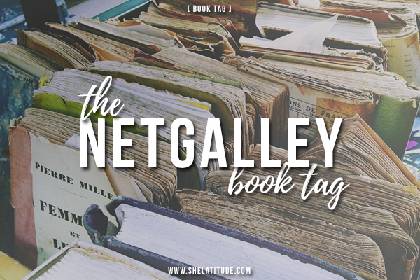 the-netgalley-book-tag-she-latitude-book-blog