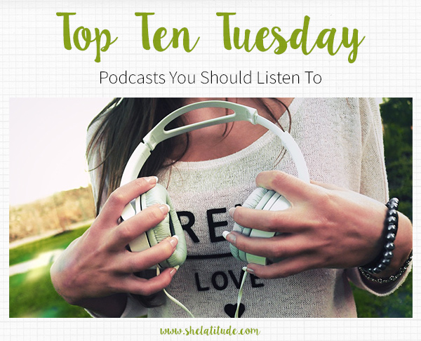top-ten-tuesday-podcasts-you-should-listen-to