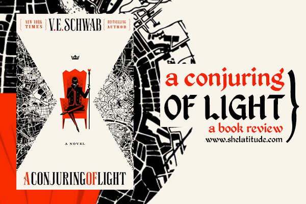 a-conjuring-of-light-book-review-shades-of-magic-ve-schwab